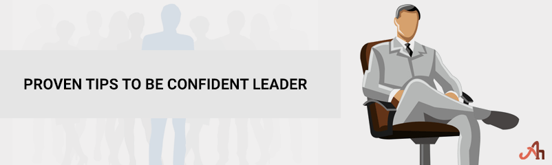 Proven Tips To Be Confident Leader
