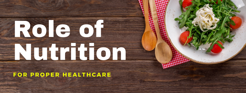 Role of Nutrition for Proper Healthcare