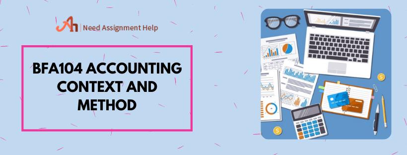 BFA104 Accounting Context and Method