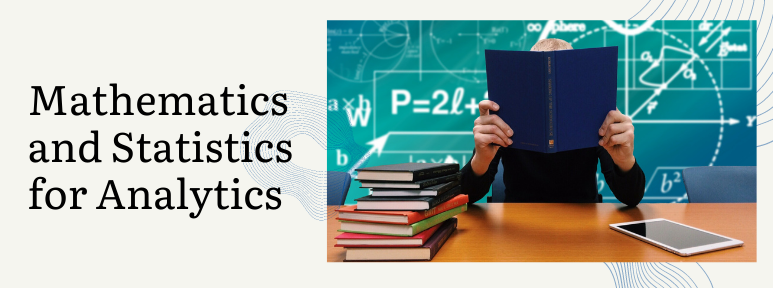 The Significance of Math and Statistics for Analytics!